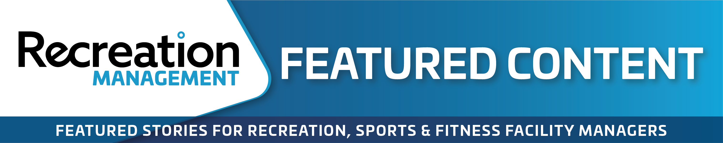 Recreation Management Featured Content - Featured Stories for Recreation, Sports & Fitness Facility Managers