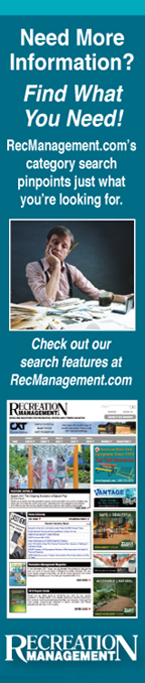 Recreation Management - Need More Information? Find What You Need! - Recreation Management's category search pinpoints just what you're looking for.